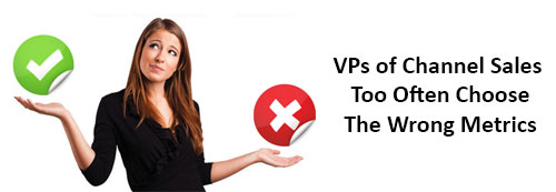 The Top Five Wrong & Right KPIs used by VPs of Channel Sales