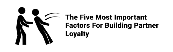 The Five Most Important Factors for Building Partner Loyalty