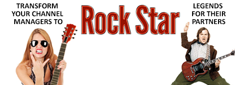 Transform Your Channel Managers to Rock Star Legends for Their Partner